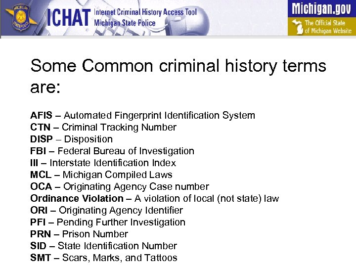 Some Common criminal history terms are: AFIS – Automated Fingerprint Identification System CTN –