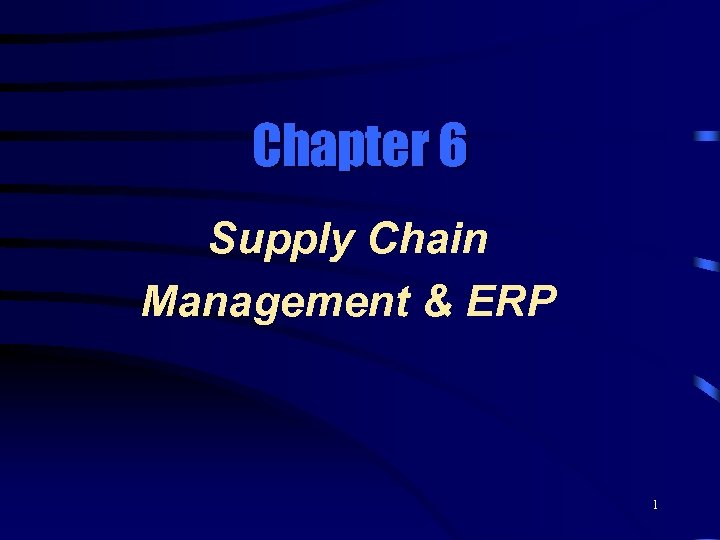Chapter 6 Supply Chain Management & ERP 1