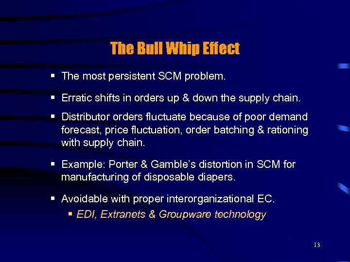 The Bull Whip Effect § The most persistent SCM problem. § Erratic shifts in