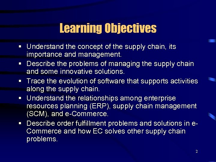 Learning Objectives § Understand the concept of the supply chain, its importance and management.