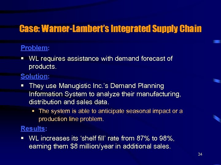 Case: Warner-Lambert's Integrated Supply Chain Problem: § WL requires assistance with demand forecast of