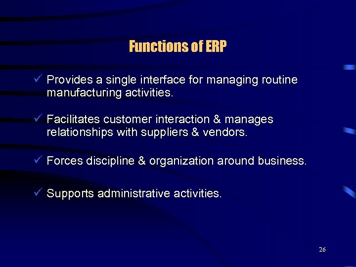 Functions of ERP ü Provides a single interface for managing routine manufacturing activities. ü