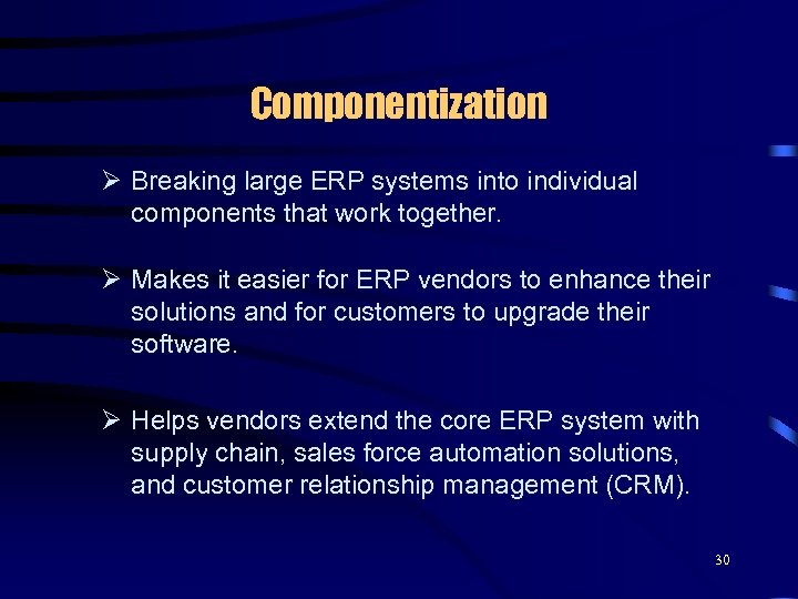 Componentization Ø Breaking large ERP systems into individual components that work together. Ø Makes