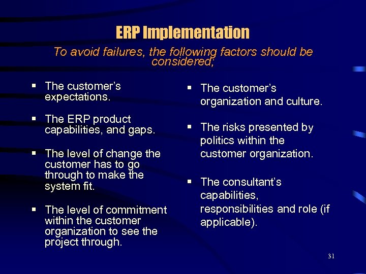 ERP Implementation To avoid failures, the following factors should be considered; § The customer's
