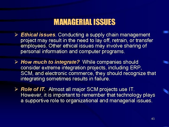 MANAGERIAL ISSUES Ø Ethical issues. Conducting a supply chain management project may result in