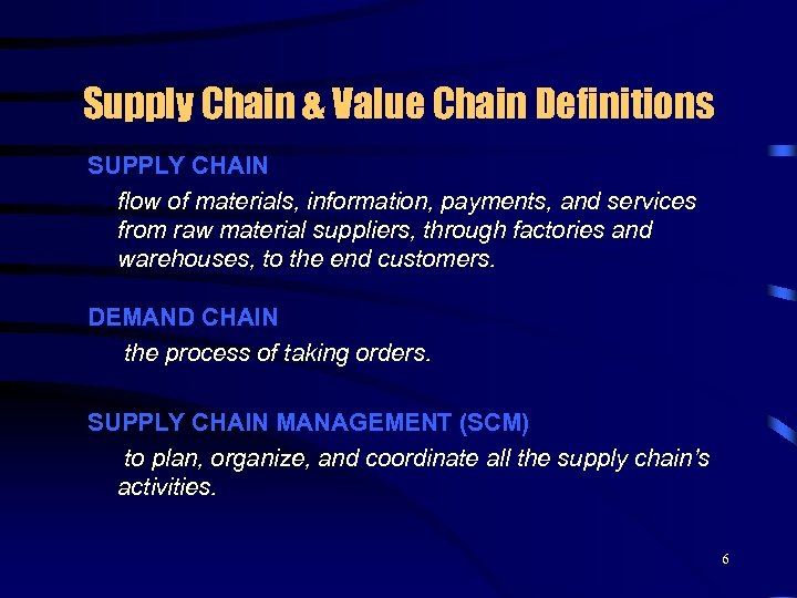 Supply Chain & Value Chain Definitions SUPPLY CHAIN flow of materials, information, payments, and