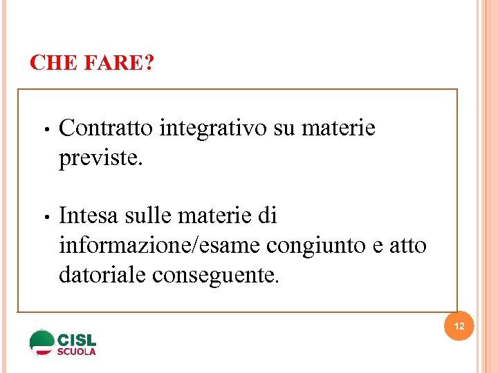 CHE FARE? • Contratto integrativo su materie previste. giunto e atto datoriale conseguente. e