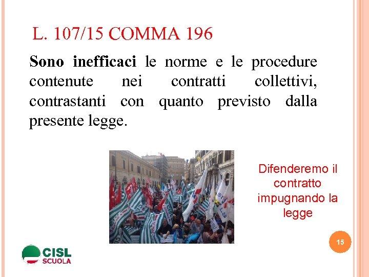 L. 107/15 COMMA 196 Sono inefficaci le norme e le procedure contenute nei contratti