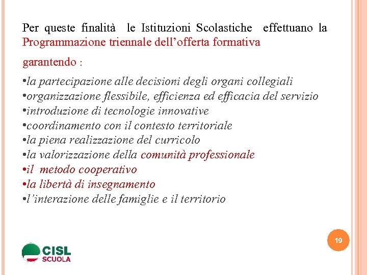Per queste finalità le Istituzioni Scolastiche effettuano la Programmazione triennale dell'offerta formativa garantendo :