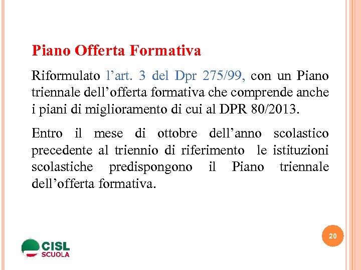 Piano Offerta Formativa Riformulato l'art. 3 del Dpr 275/99, con un Piano triennale dell'offerta