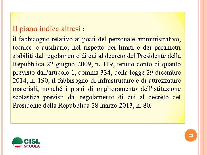 Il piano indica altresì : il fabbisogno relativo ai posti del personale amministrativo, tecnico