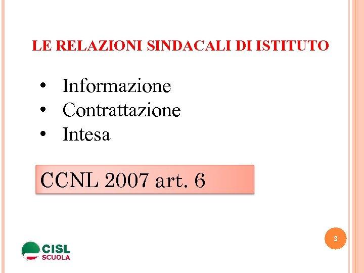 LE RELAZIONI SINDACALI DI ISTITUTO • Informazione • Contrattazione • Intesa CCNL 2007 art.