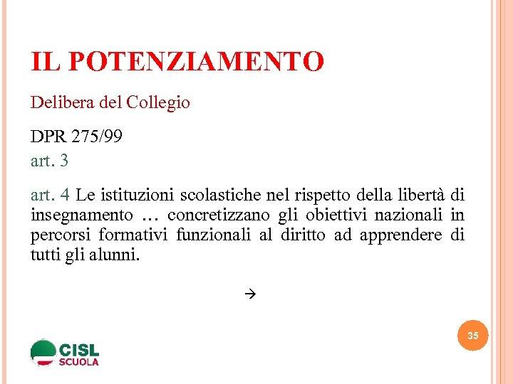 IL POTENZIAMENTO Delibera del Collegio DPR 275/99 art. 3 art. 4 Le istituzioni scolastiche