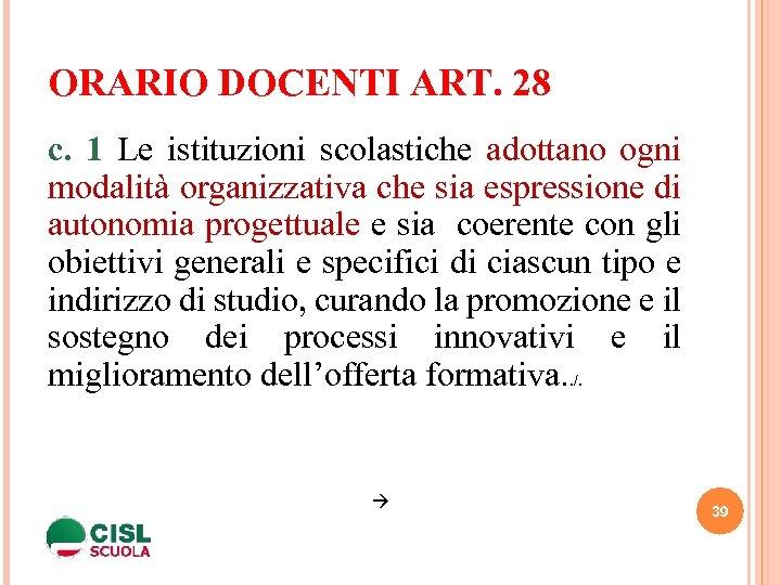 ORARIO DOCENTI ART. 28 c. 1 Le istituzioni scolastiche adottano ogni modalità organizzativa che