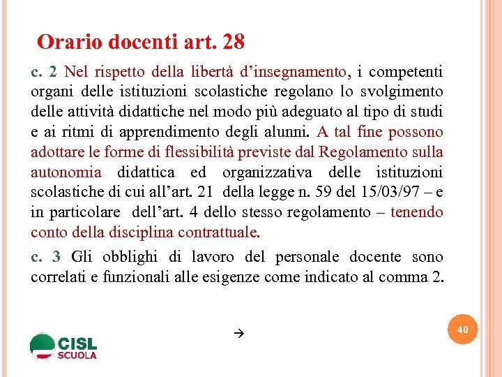 Orario docenti art. 28 c. 2 Nel rispetto della libertà d'insegnamento, i competenti organi