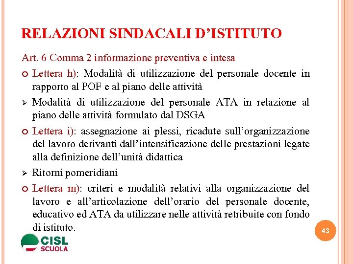 RELAZIONI SINDACALI D'ISTITUTO Art. 6 Comma 2 informazione preventiva e intesa Lettera h): Modalità