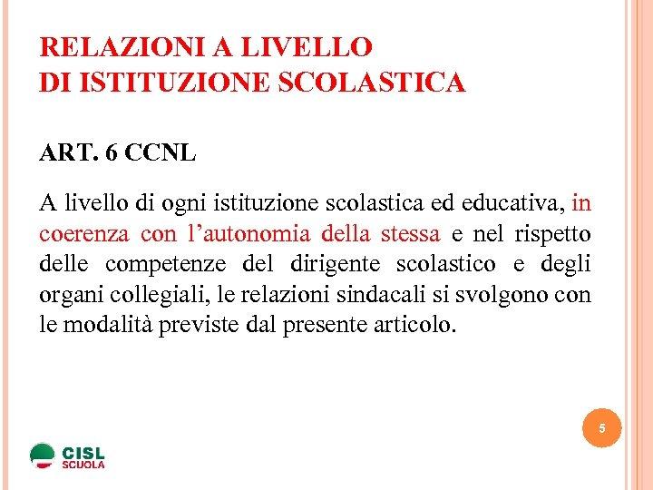 RELAZIONI A LIVELLO DI ISTITUZIONE SCOLASTICA ART. 6 CCNL A livello di ogni istituzione