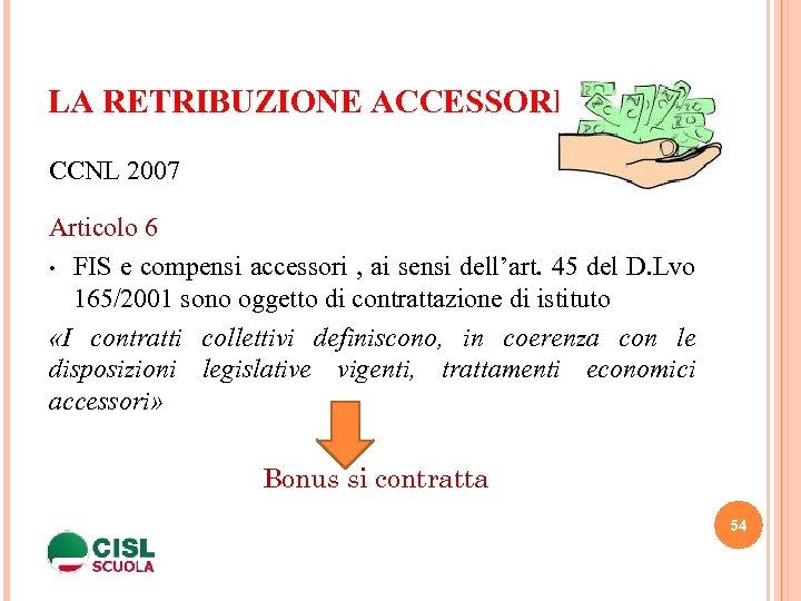 LA RETRIBUZIONE ACCESSORIA CCNL 2007 Articolo 6 • FIS e compensi accessori , ai