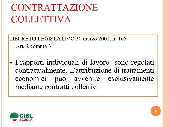 CONTRATTAZIONE COLLETTIVA DECRETO LEGISLATIVO 30 marzo 2001, n. 165 Art. 2 comma 3 •