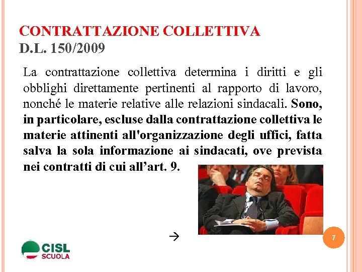 CONTRATTAZIONE COLLETTIVA D. L. 150/2009 La contrattazione collettiva determina i diritti e gli obblighi