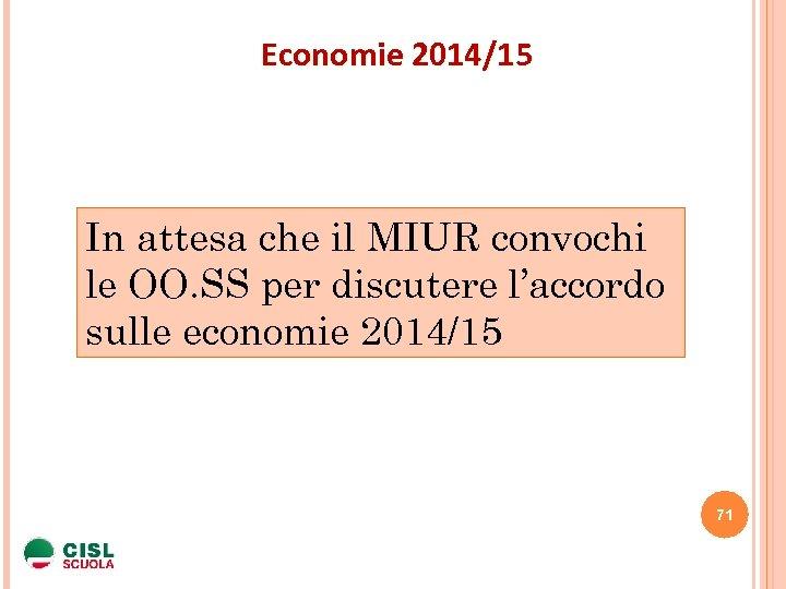 Economie 2014/15 In attesa che il MIUR convochi le OO. SS per discutere l'accordo