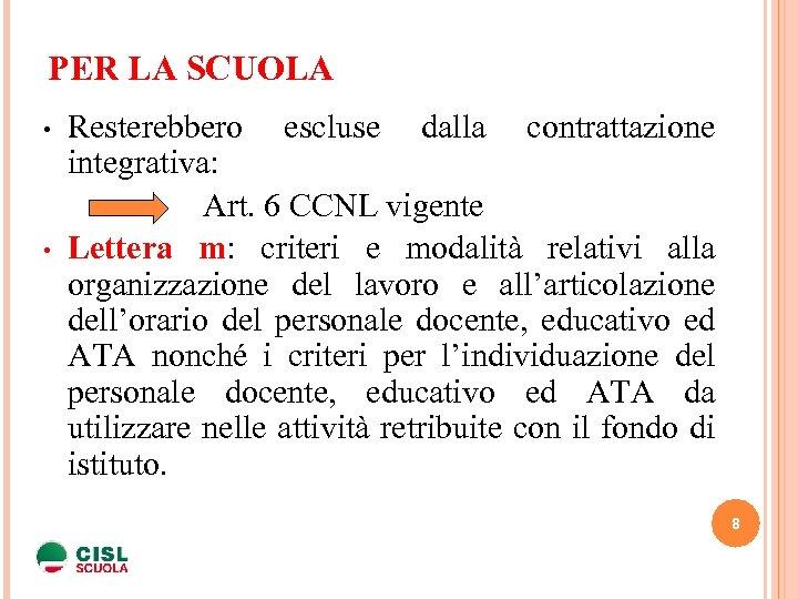 PER LA SCUOLA Resterebbero escluse dalla contrattazione integrativa: Art. 6 CCNL vigente • Lettera