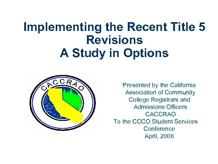 Implementing the Recent Title 5 Revisions A Study in Options Presented by the California