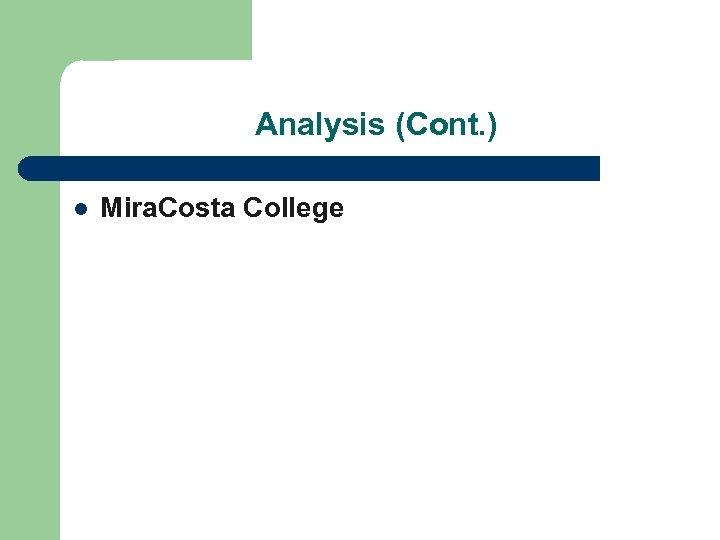 Analysis (Cont. ) l Mira. Costa College