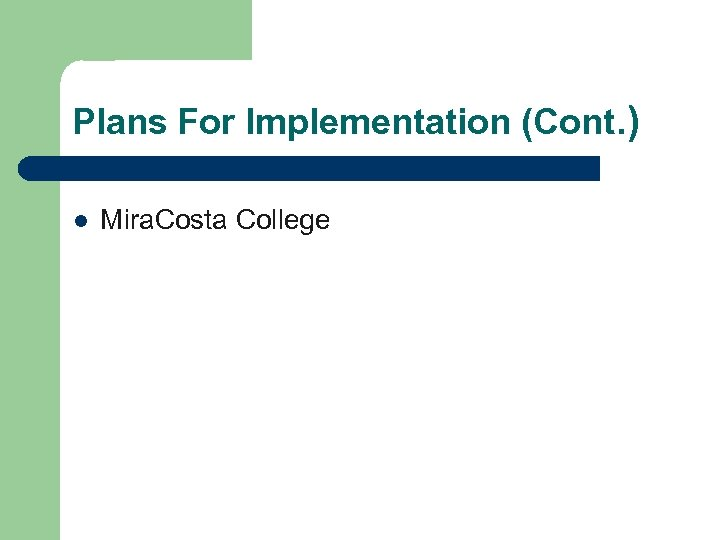 Plans For Implementation (Cont. ) l Mira. Costa College