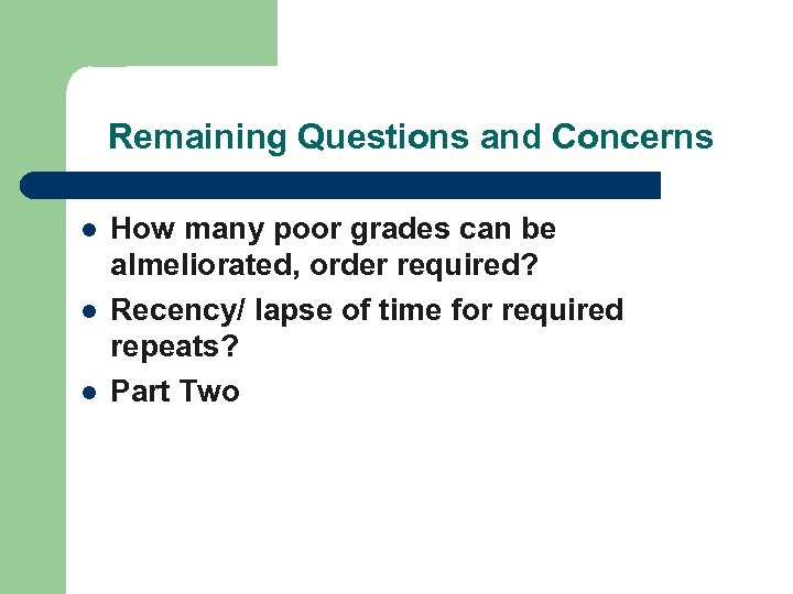 Remaining Questions and Concerns l l l How many poor grades can be almeliorated,