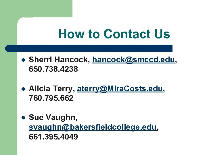 How to Contact Us l Sherri Hancock, hancock@smccd. edu, 650. 738. 4238 l Alicia