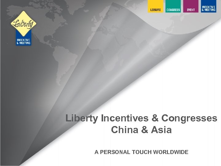 Liberty Incentives & Congresses China & Asia A PERSONAL TOUCH WORLDWIDE