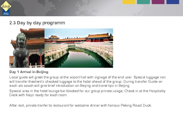 2. 3 Day by day programm Day 1 Arrival in Beijing Local guide will