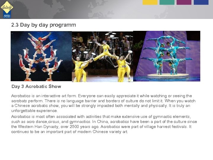 2. 3 Day by day programm Day 3 Acrobatic Show Acrobatics is an interactive