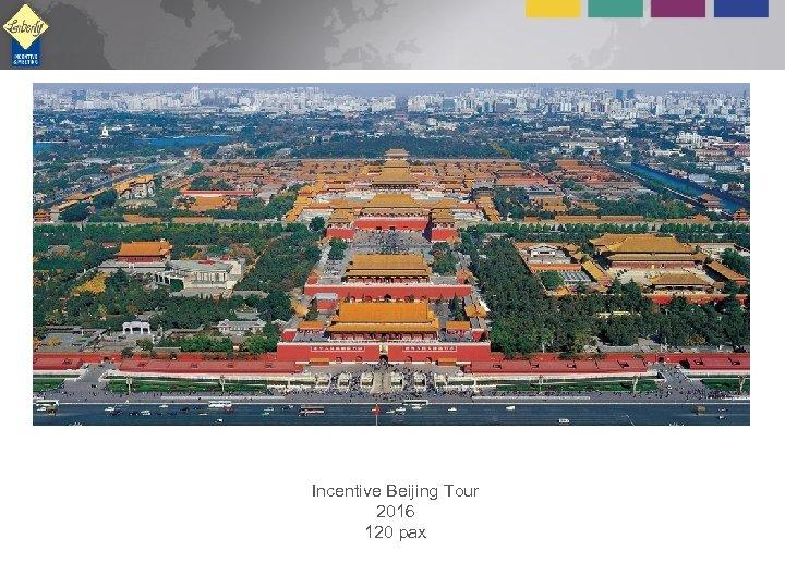 Incentive Beijing Tour 2016 120 pax