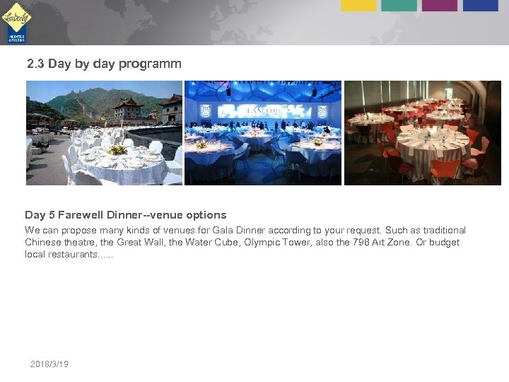 2. 3 Day by day programm Day 5 Farewell Dinner--venue options We can propose