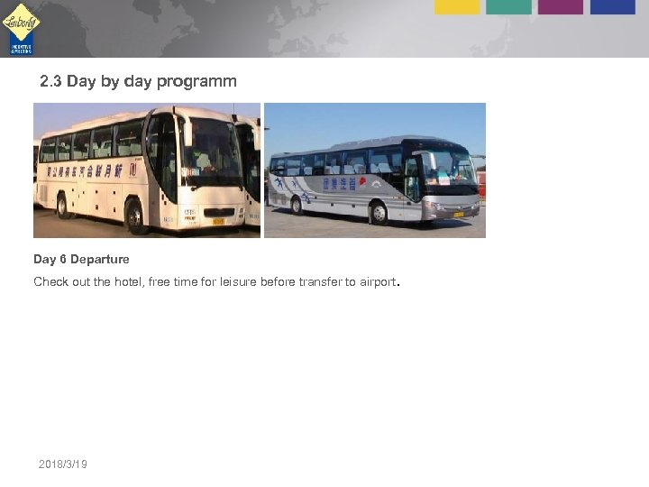 2. 3 Day by day programm Day 6 Departure Check out the hotel, free