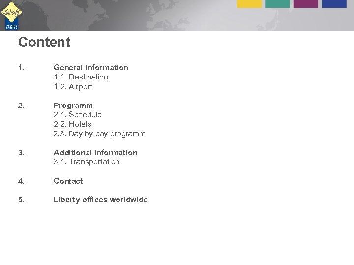 Content 1. General Information 1. 1. Destination 1. 2. Airport 2. Programm 2. 1.