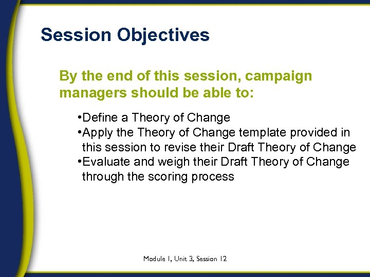 Session Objectives By the end of this session, campaign managers should be able to: