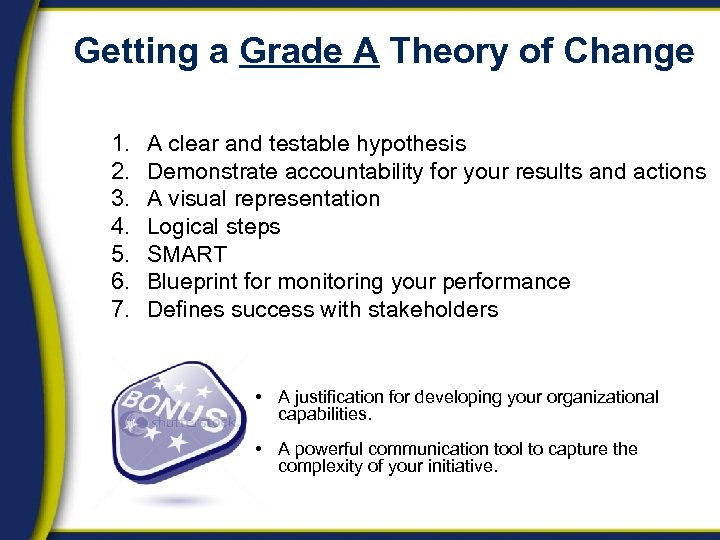 Getting a Grade A Theory of Change 1. 2. 3. 4. 5. 6. 7.