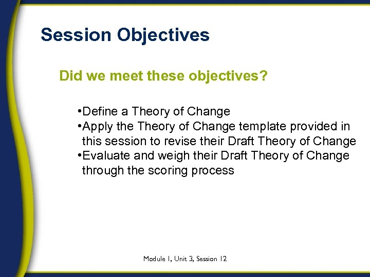 Session Objectives Did we meet these objectives? • Define a Theory of Change •