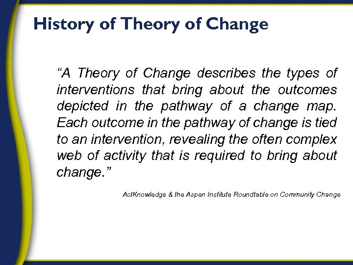 """History of Theory of Change """"A Theory of Change describes the types of interventions"""