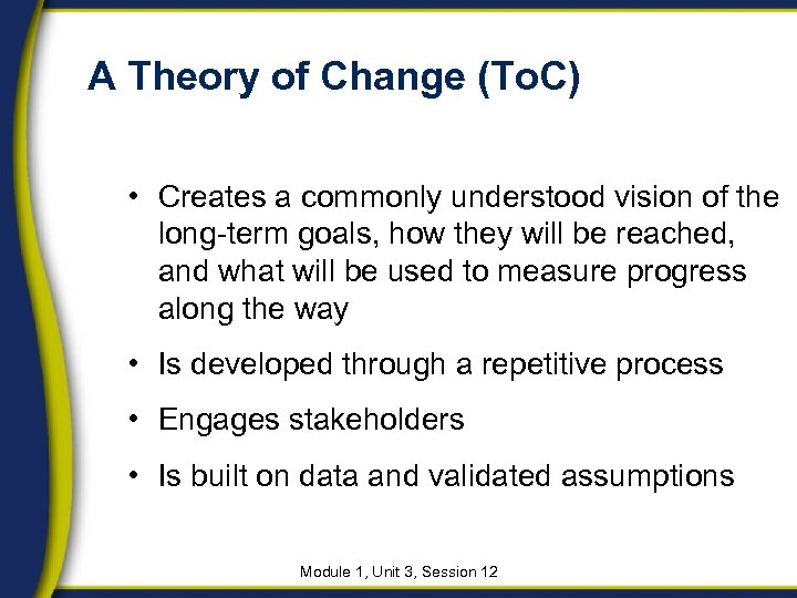 A Theory of Change (To. C) • Creates a commonly understood vision of the