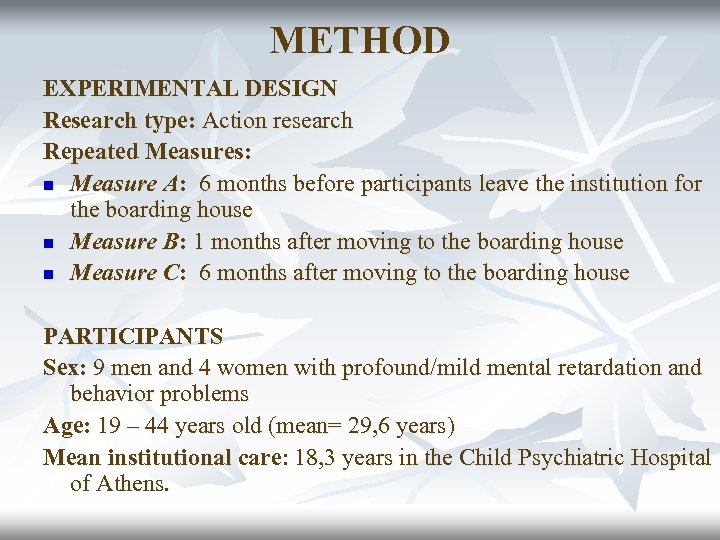 METHOD EXPERIMENTAL DESIGN Research type: Action research Repeated Measures: n Measure Α: 6 months