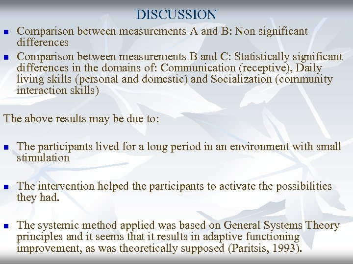 DISCUSSION n n Comparison between measurements Α and Β: Non significant differences Comparison between