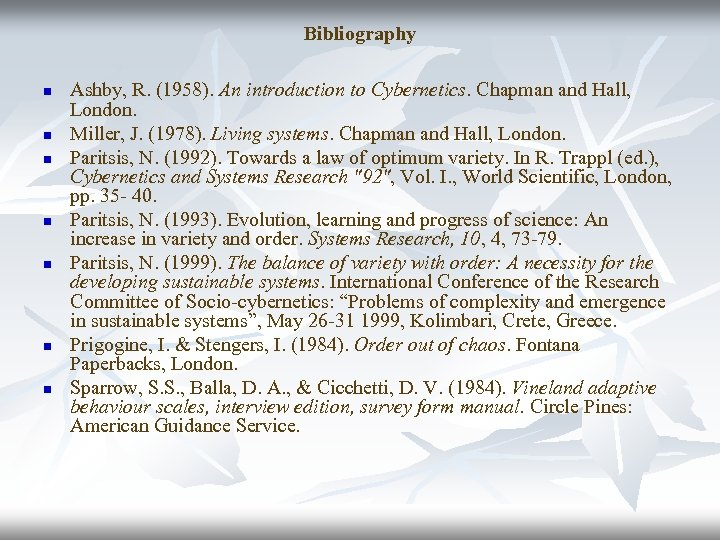 Bibliography n n n n Ashby, R. (1958). An introduction to Cybernetics. Chapman and