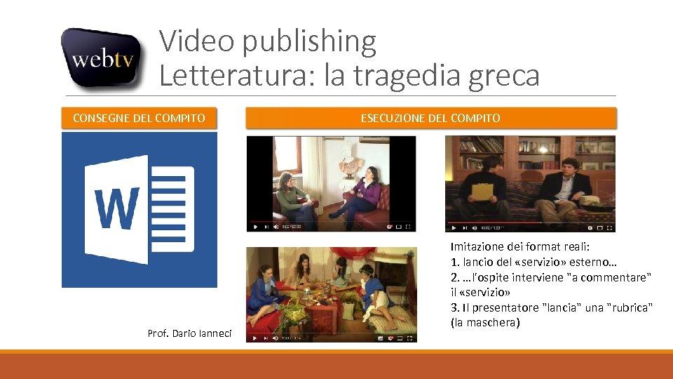 Video publishing Letteratura: la tragedia greca CONSEGNE DEL COMPITO Prof. Dario Ianneci ESECUZIONE DEL