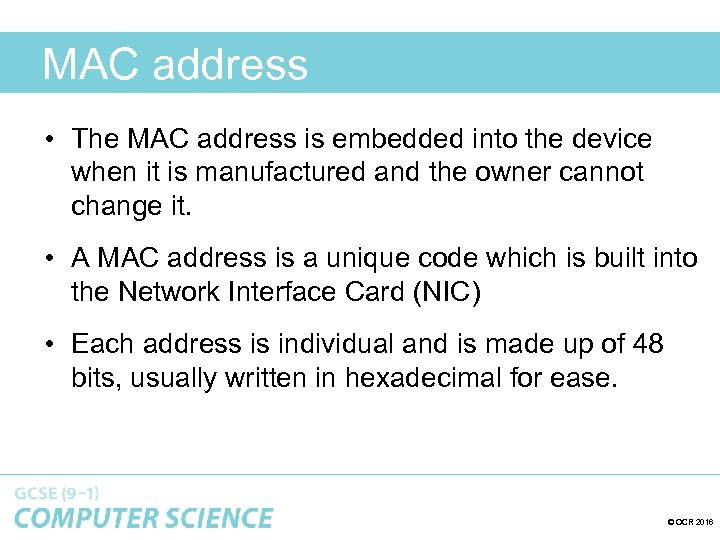 MAC address • The MAC address is embedded into the device when it is