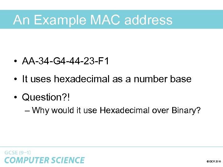 An Example MAC address • AA-34 -G 4 -44 -23 -F 1 • It