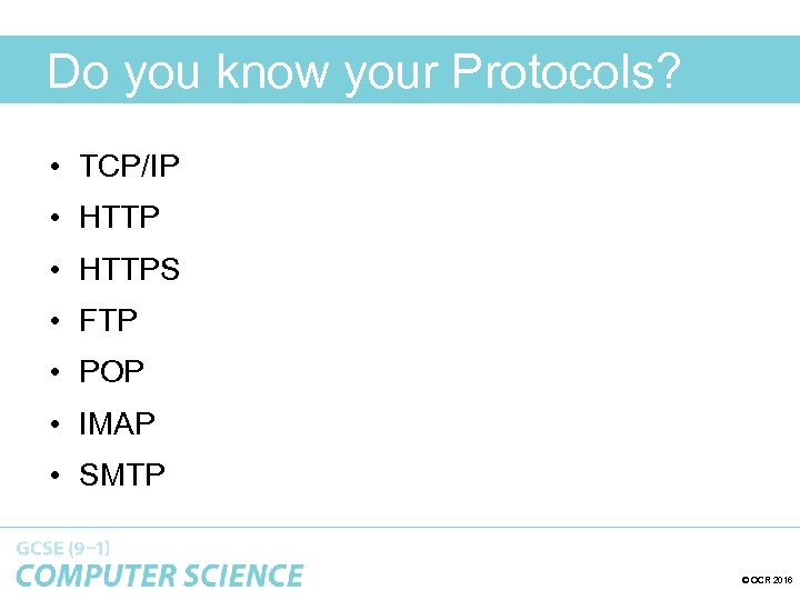 Do you know your Protocols? • TCP/IP • HTTPS • FTP • POP •
